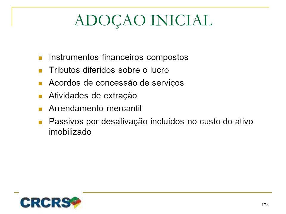 ADOÇAO INICIAL Instrumentos financeiros compostos Tributos diferidos sobre o lucro Acordos de concessão de serviços Atividades de extração Arrendament