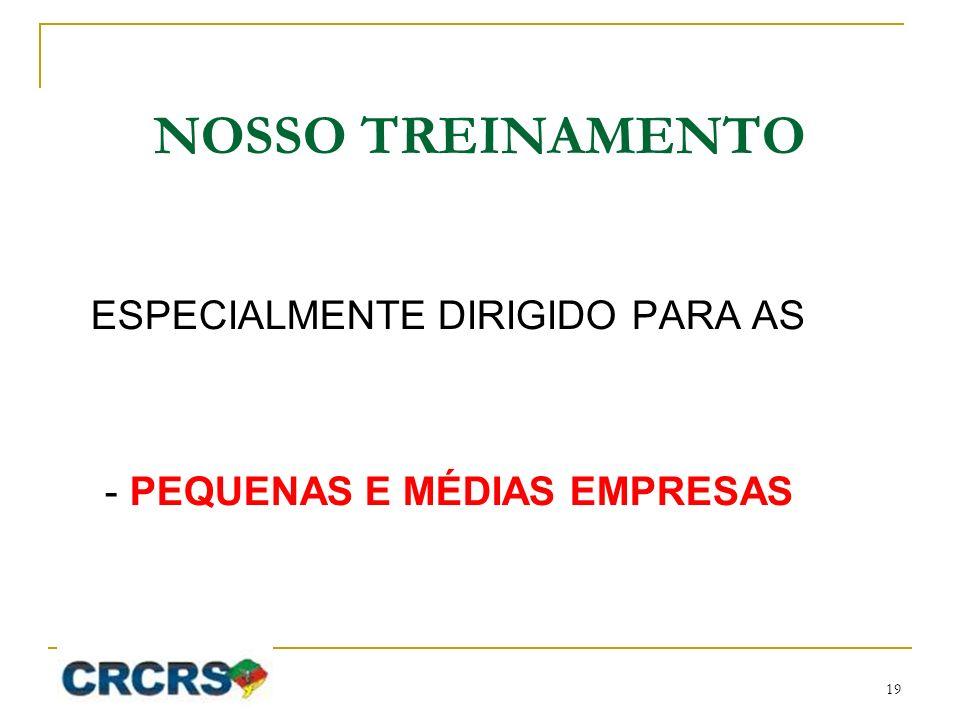 NOSSO TREINAMENTO ESPECIALMENTE DIRIGIDO PARA AS - PEQUENAS E MÉDIAS EMPRESAS 19