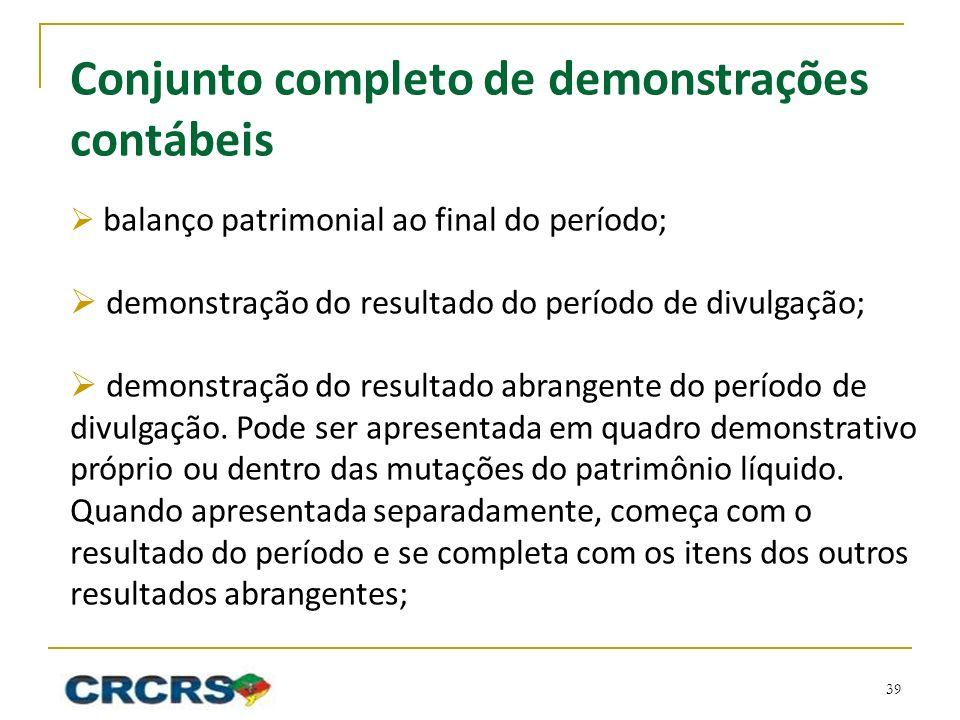 Conjunto completo de demonstrações contábeis balanço patrimonial ao final do período; demonstração do resultado do período de divulgação; demonstração do resultado abrangente do período de divulgação.