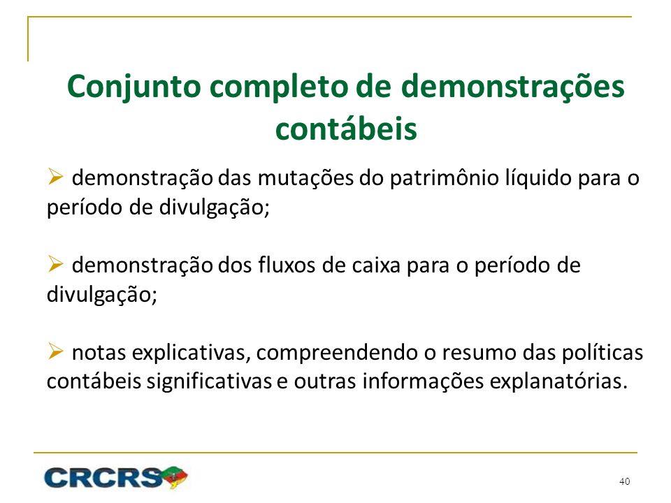 Conjunto completo de demonstrações contábeis demonstração das mutações do patrimônio líquido para o período de divulgação; demonstração dos fluxos de