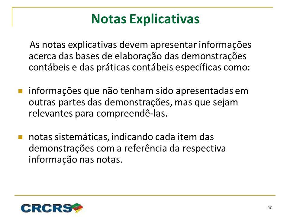 Notas Explicativas As notas explicativas devem apresentar informações acerca das bases de elaboração das demonstrações contábeis e das práticas contáb
