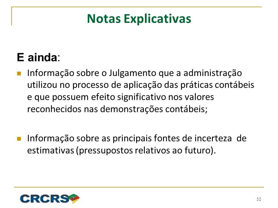 Notas Explicativas E ainda: Informação sobre o Julgamento que a administração utilizou no processo de aplicação das práticas contábeis e que possuem e