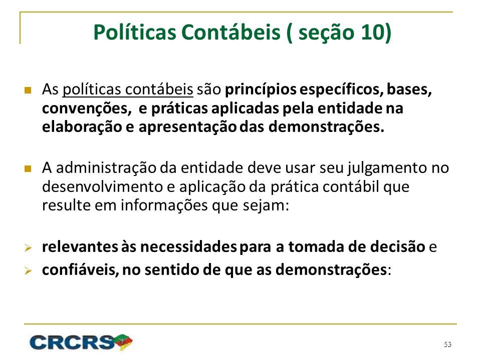 Políticas Contábeis ( seção 10) As políticas contábeis são princípios específicos, bases, convenções, e práticas aplicadas pela entidade na elaboração e apresentação das demonstrações.