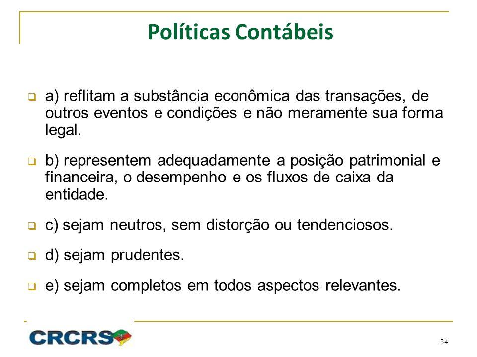 Políticas Contábeis a) reflitam a substância econômica das transações, de outros eventos e condições e não meramente sua forma legal. b) representem a