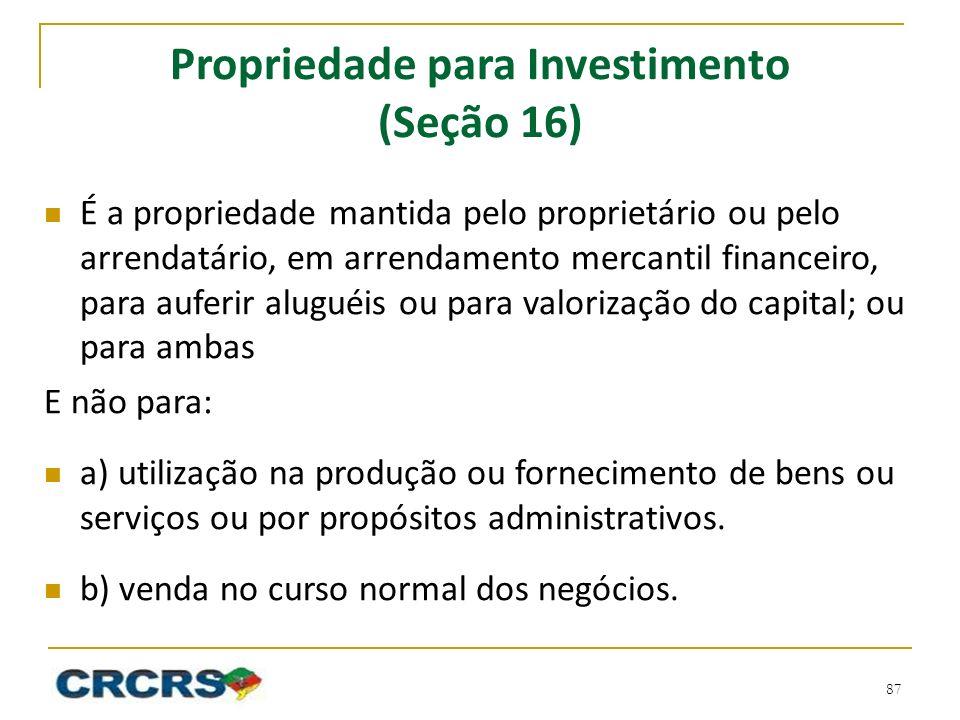 Propriedade para Investimento (Seção 16) É a propriedade mantida pelo proprietário ou pelo arrendatário, em arrendamento mercantil financeiro, para au