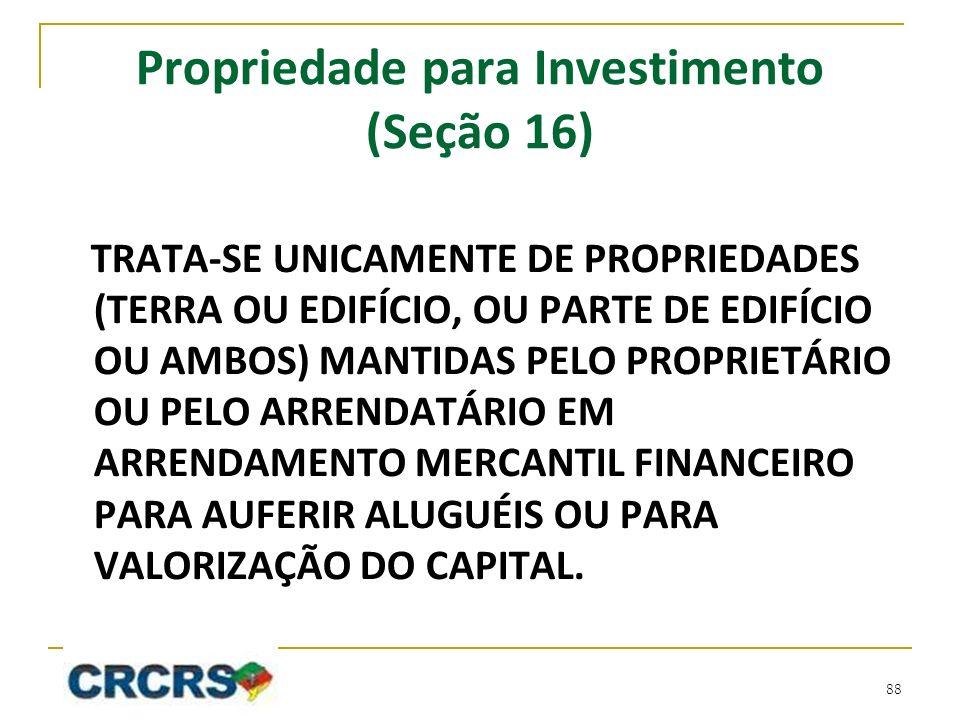 Propriedade para Investimento (Seção 16) TRATA-SE UNICAMENTE DE PROPRIEDADES (TERRA OU EDIFÍCIO, OU PARTE DE EDIFÍCIO OU AMBOS) MANTIDAS PELO PROPRIET