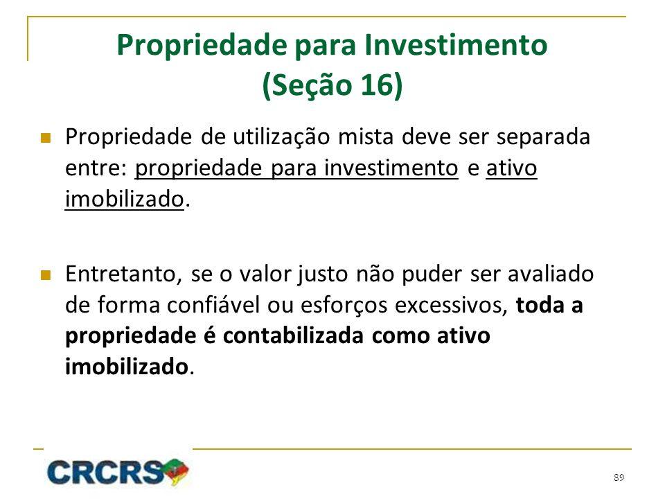 Propriedade para Investimento (Seção 16) Propriedade de utilização mista deve ser separada entre: propriedade para investimento e ativo imobilizado. E