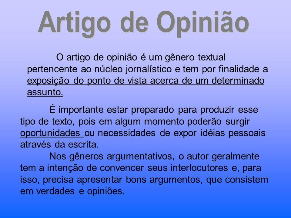 O artigo de opinião é um gênero textual pertencente ao núcleo jornalístico e tem por finalidade a exposição do ponto de vista acerca de um determinado