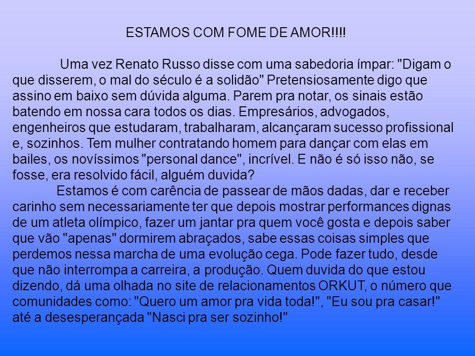 ESTAMOS COM FOME DE AMOR!!!! Uma vez Renato Russo disse com uma sabedoria ímpar: