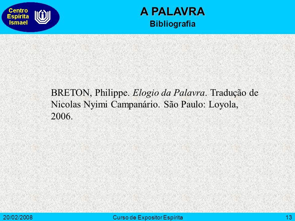 20/02/2008Curso de Expositor Espírita13 A PALAVRA Bibliografia BRETON, Philippe.