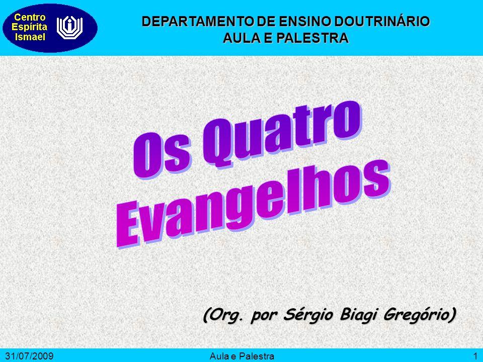 31/07/2009Aula e Palestra12 Mateus tem como propriedade sua cerca de uma terça parte do respectivo Evangelho.
