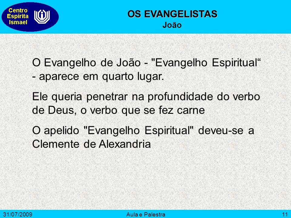 31/07/2009Aula e Palestra11 OS EVANGELISTAS João O Evangelho de João -
