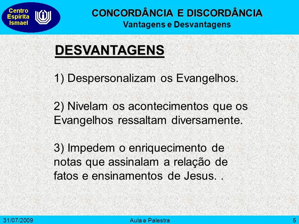 31/07/2009Aula e Palestra5 CONCORDÂNCIA E DISCORDÂNCIA Vantagens e Desvantagens 1) Despersonalizam os Evangelhos. 2) Nivelam os acontecimentos que os
