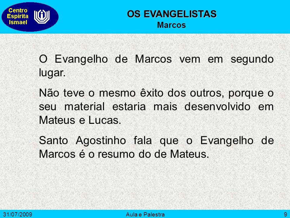 31/07/2009Aula e Palestra9 O Evangelho de Marcos vem em segundo lugar. Não teve o mesmo êxito dos outros, porque o seu material estaria mais desenvolv