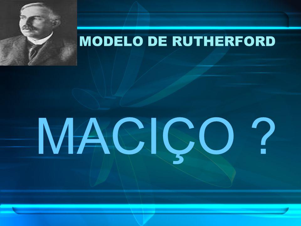 MODELO DE RUTHERFORD MACIÇO ?