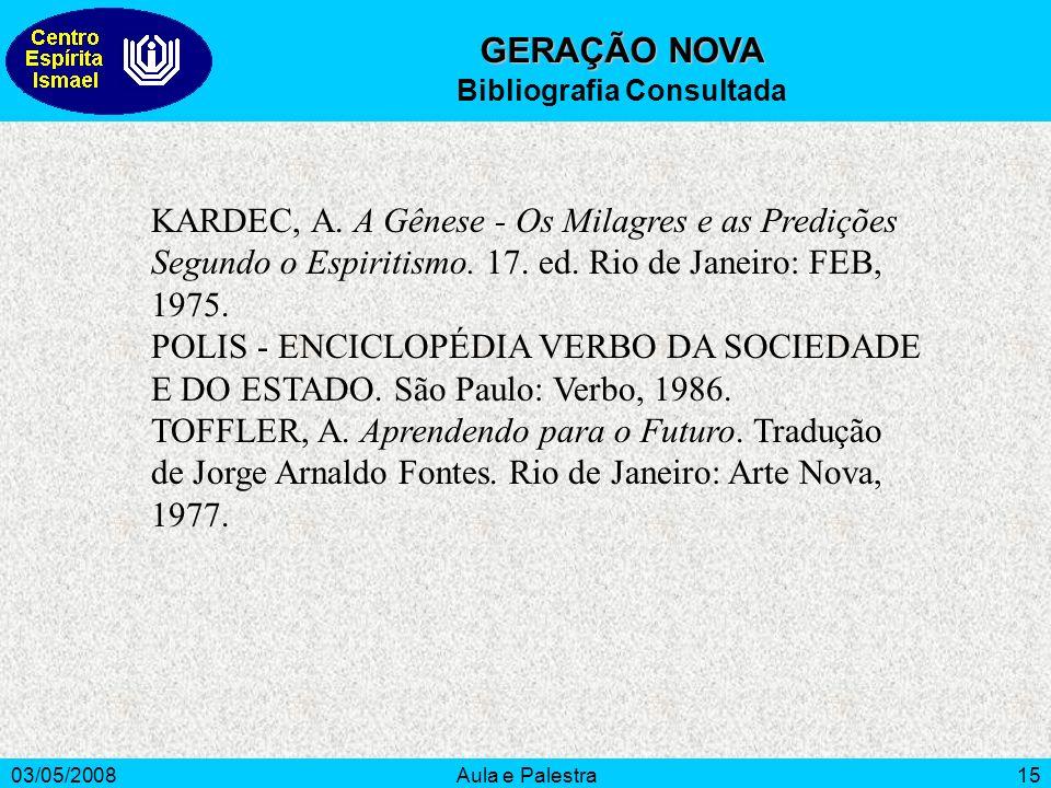 03/05/2008Aula e Palestra15 GERAÇÃO NOVA Bibliografia Consultada KARDEC, A.