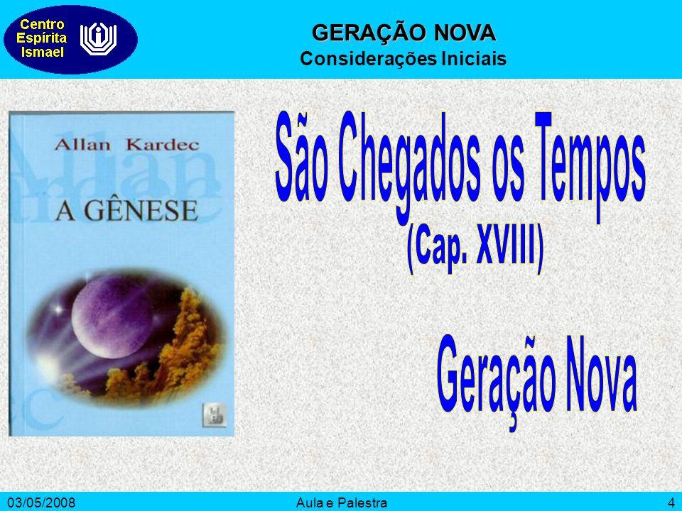 03/05/2008Aula e Palestra4 GERAÇÃO NOVA Considerações Iniciais