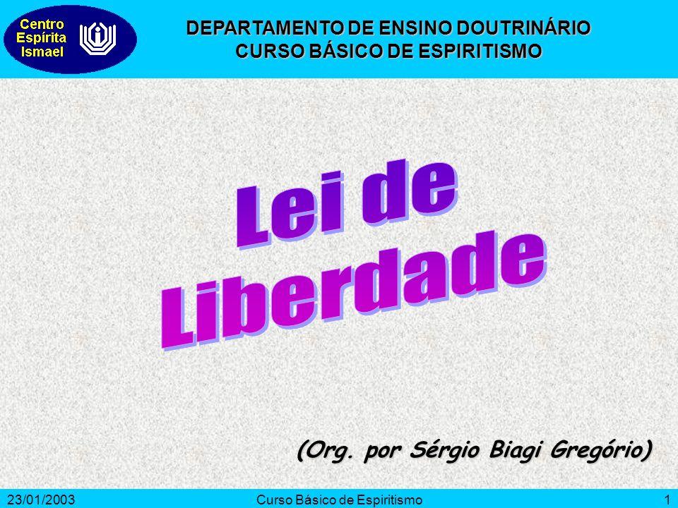 23/01/2003Curso Básico de Espiritismo1 (Org. por Sérgio Biagi Gregório) DEPARTAMENTO DE ENSINO DOUTRINÁRIO CURSO BÁSICO DE ESPIRITISMO