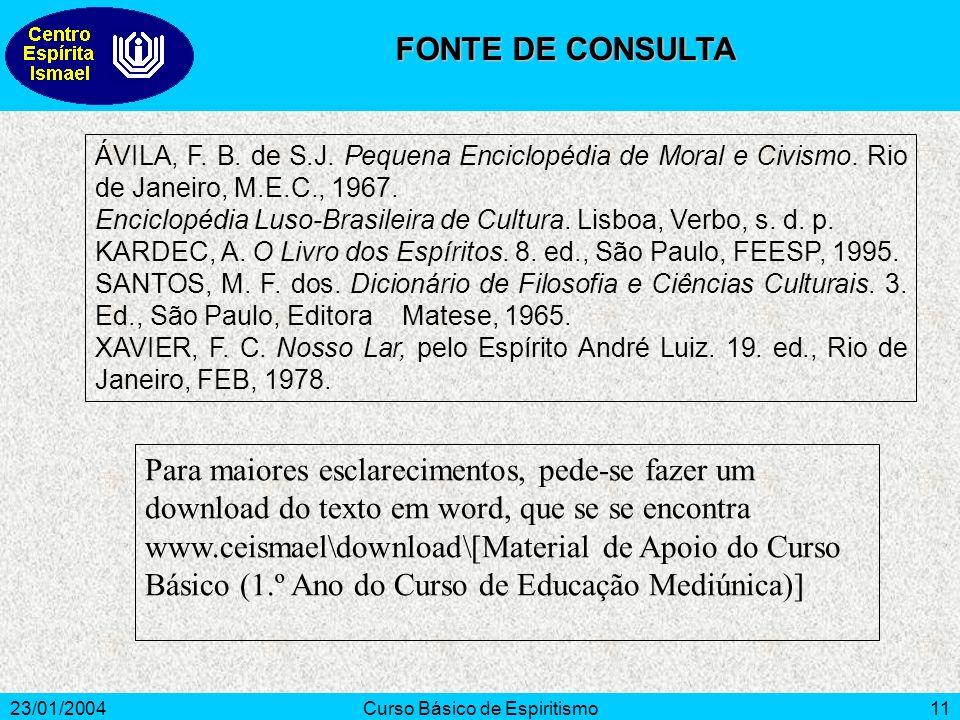 23/01/2004Curso Básico de Espiritismo11 ÁVILA, F. B. de S.J. Pequena Enciclopédia de Moral e Civismo. Rio de Janeiro, M.E.C., 1967. Enciclopédia Luso-