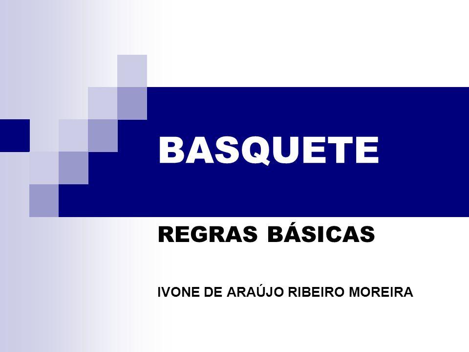 BASQUETE REGRAS BÁSICAS IVONE DE ARAÚJO RIBEIRO MOREIRA