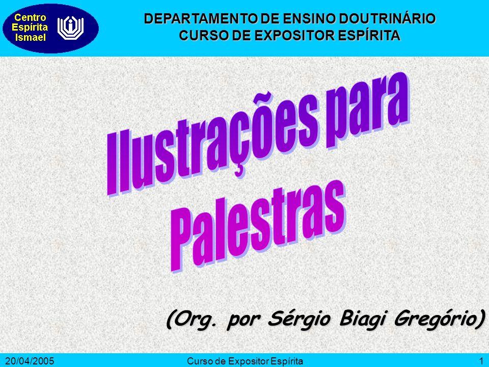 20/04/2005Curso de Expositor Espírita1 (Org. por Sérgio Biagi Gregório) DEPARTAMENTO DE ENSINO DOUTRINÁRIO CURSO DE EXPOSITOR ESPÍRITA