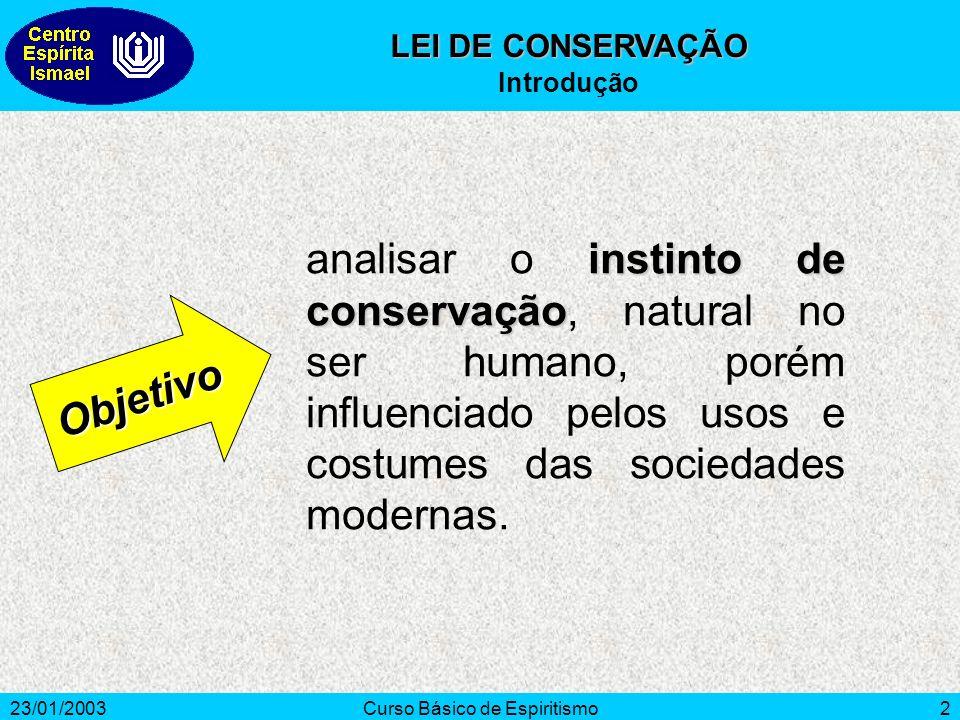 23/01/2003Curso Básico de Espiritismo2 instinto de conservação analisar o instinto de conservação, natural no ser humano, porém influenciado pelos uso