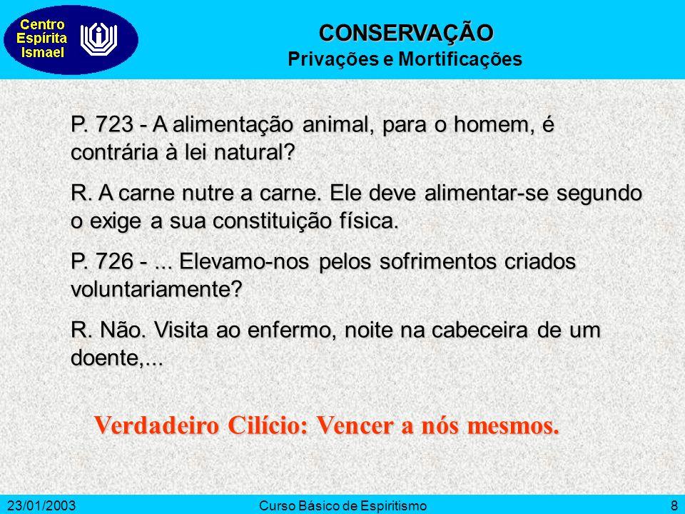 23/01/2003Curso Básico de Espiritismo8 P. 723 - A alimentação animal, para o homem, é contrária à lei natural? R. A carne nutre a carne. Ele deve alim