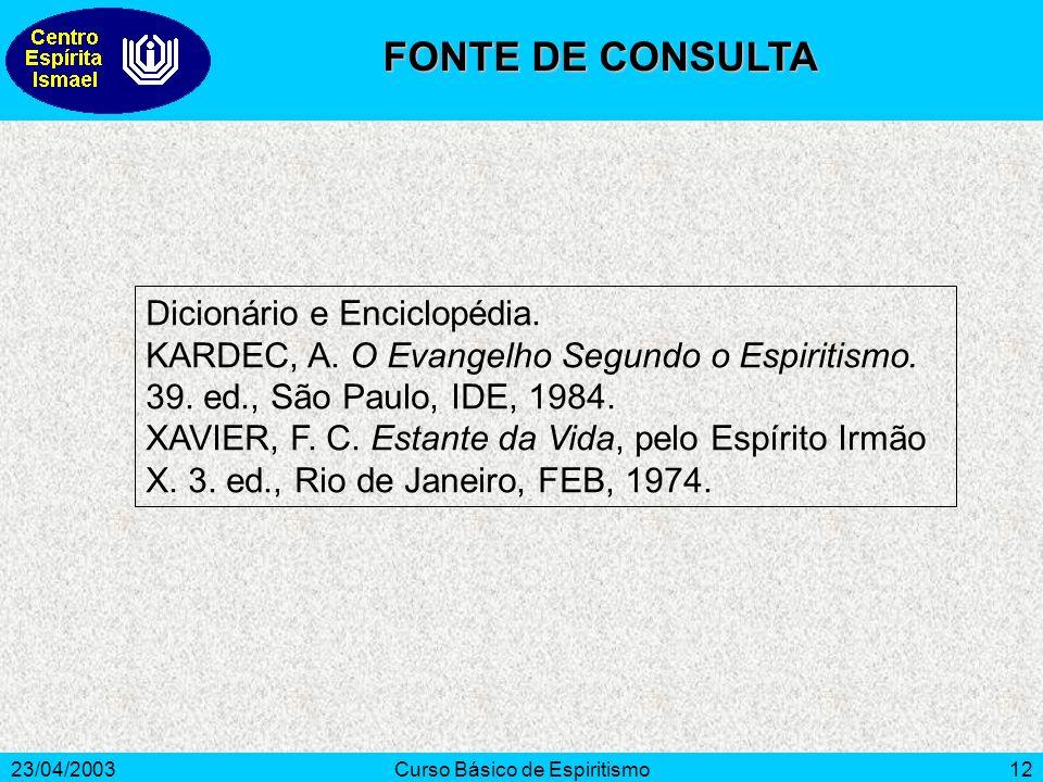 23/04/2003Curso Básico de Espiritismo12 Dicionário e Enciclopédia. KARDEC, A. O Evangelho Segundo o Espiritismo. 39. ed., São Paulo, IDE, 1984. XAVIER