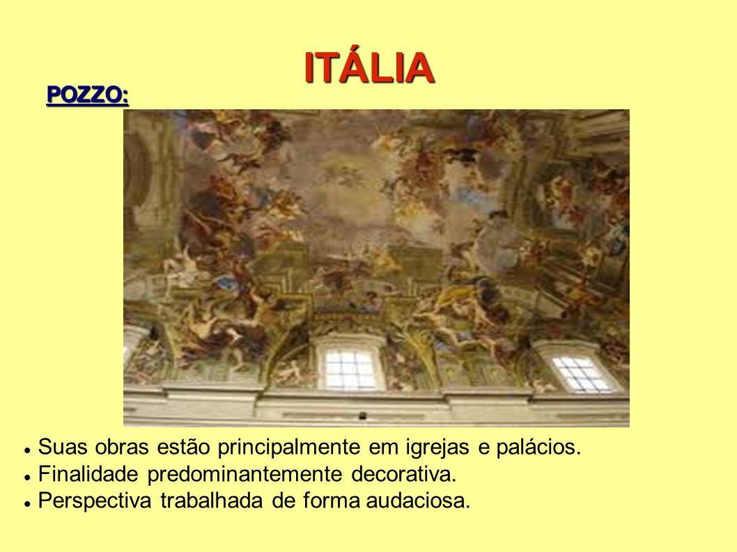 ITÁLIA Suas obras estão principalmente em igrejas e palácios. Finalidade predominantemente decorativa. Perspectiva trabalhada de forma audaciosa. POZZ