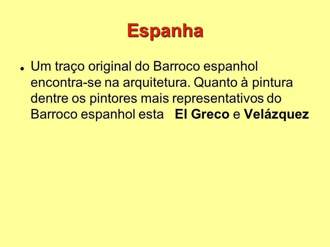 Espanha Um traço original do Barroco espanhol encontra-se na arquitetura. Quanto à pintura dentre os pintores mais representativos do Barroco espanhol
