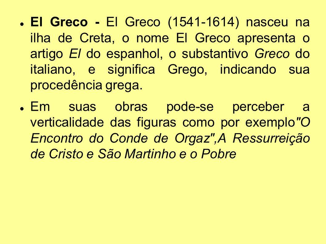 El Greco - El Greco (1541-1614) nasceu na ilha de Creta, o nome El Greco apresenta o artigo El do espanhol, o substantivo Greco do italiano, e signifi