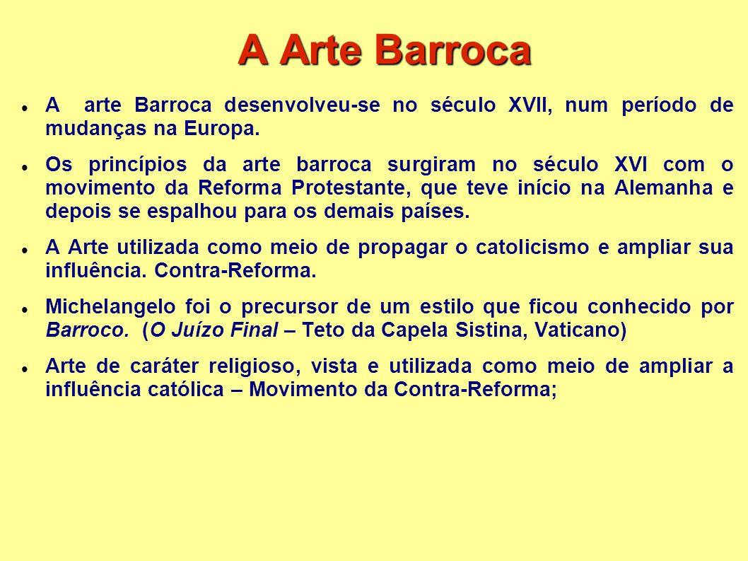 A Arte Barroca A arte Barroca desenvolveu-se no século XVII, num período de mudanças na Europa. Os princípios da arte barroca surgiram no século XVI c