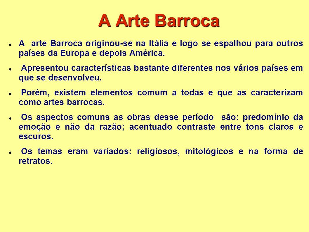 A Arte Barroca A arte Barroca originou-se na Itália e logo se espalhou para outros países da Europa e depois América. Apresentou características basta
