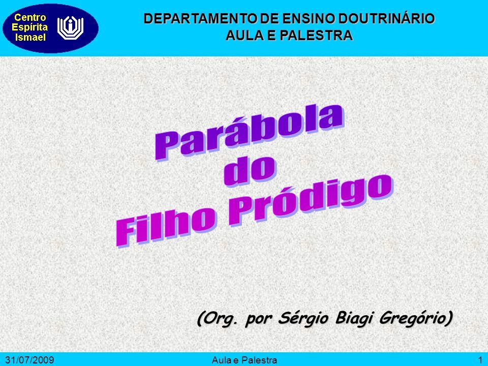 31/07/2009Aula e Palestra1 (Org. por Sérgio Biagi Gregório) DEPARTAMENTO DE ENSINO DOUTRINÁRIO AULA E PALESTRA