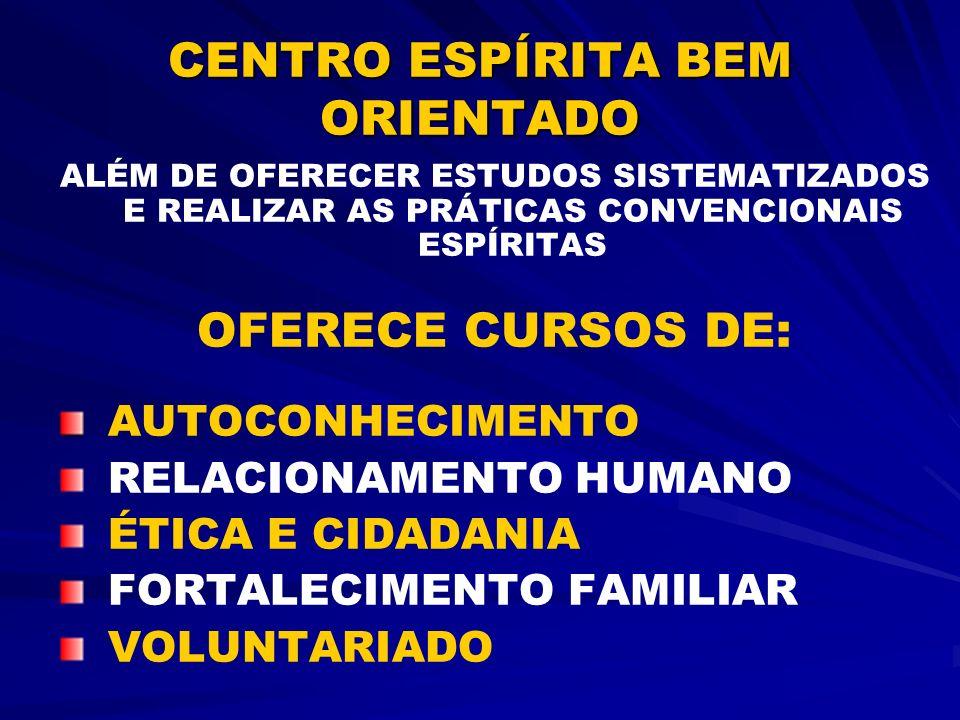 CENTRO ESPÍRITA BEM ORIENTADO ALÉM DE OFERECER ESTUDOS SISTEMATIZADOS E REALIZAR AS PRÁTICAS CONVENCIONAIS ESPÍRITAS OFERECE CURSOS DE: AUTOCONHECIMEN