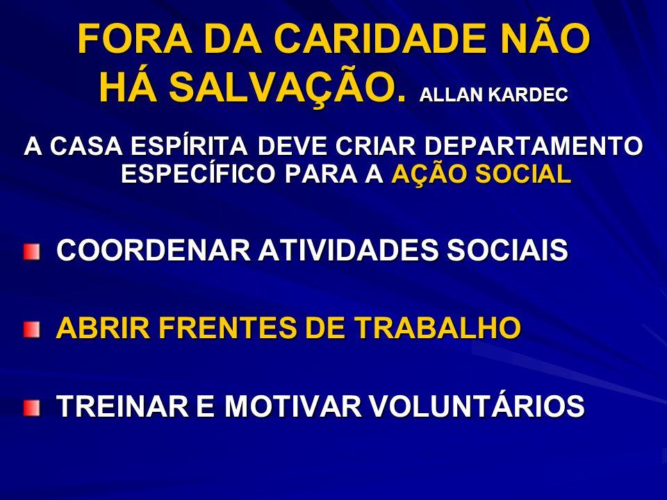 FORA DA CARIDADE NÃO HÁ SALVAÇÃO. ALLAN KARDEC A CASA ESPÍRITA DEVE CRIAR DEPARTAMENTO ESPECÍFICO PARA A AÇÃO SOCIAL COORDENAR ATIVIDADES SOCIAIS COOR