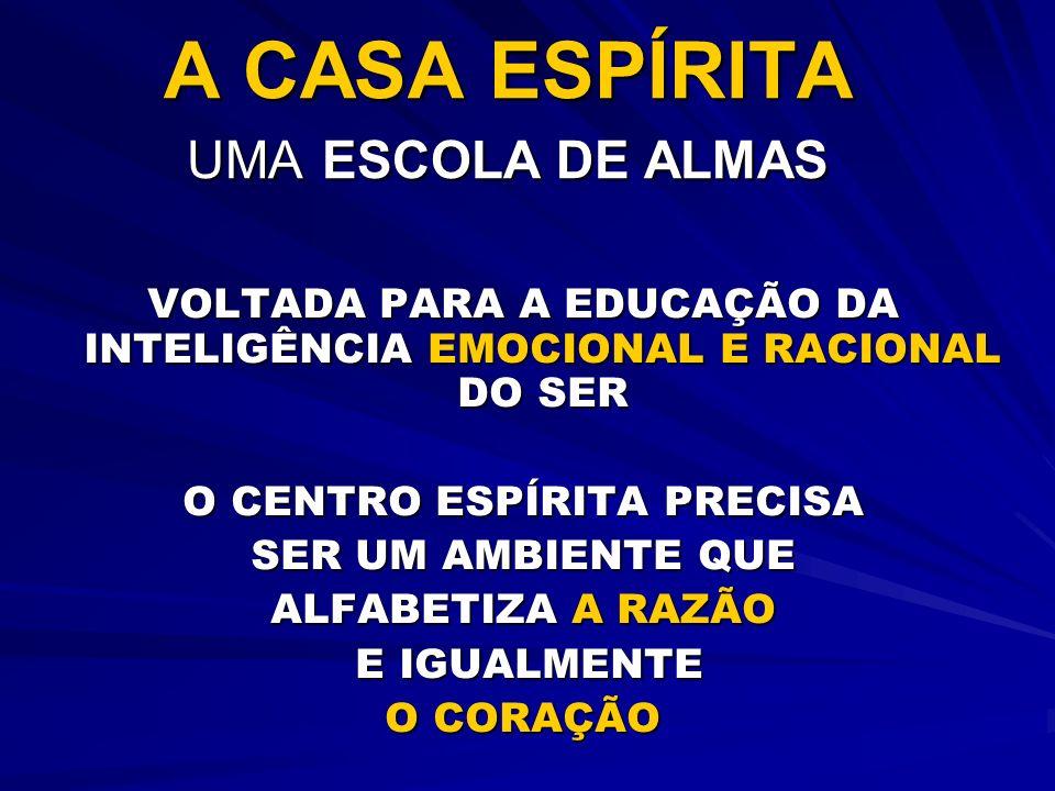 A CASA ESPÍRITA UMA ESCOLA DE ALMAS VOLTADA PARA A EDUCAÇÃO DA INTELIGÊNCIA EMOCIONAL E RACIONAL DO SER O CENTRO ESPÍRITA PRECISA SER UM AMBIENTE QUE