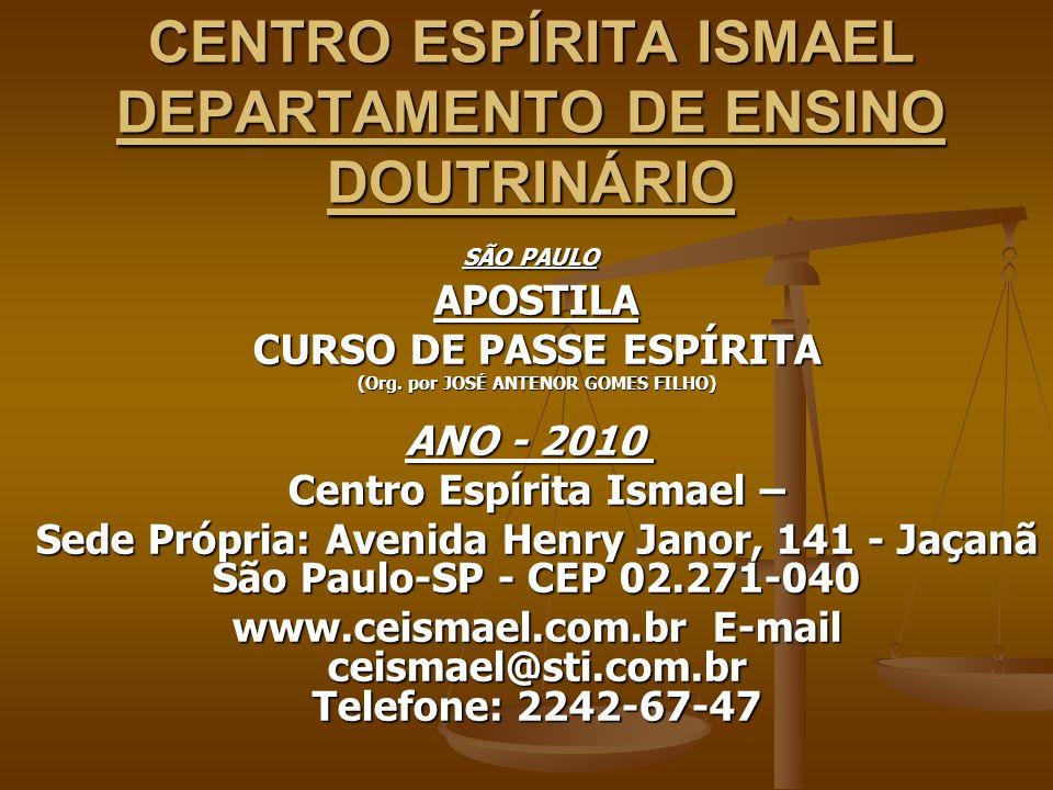 CENTRO ESPÍRITA ISMAEL DEPARTAMENTO DE ENSINO DOUTRINÁRIO SÃO PAULO SÃO PAULO APOSTILA CURSO DE PASSE ESPÍRITA (Org.