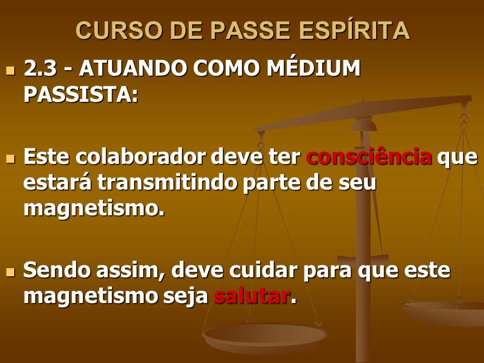 CURSO DE PASSE ESPÍRITA 2.3 - ATUANDO COMO MÉDIUM PASSISTA: 2.3 - ATUANDO COMO MÉDIUM PASSISTA: Este colaborador deve ter consciência que estará transmitindo parte de seu magnetismo.