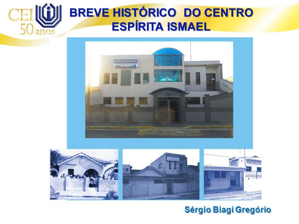 Sérgio Biagi Gregório BREVE HISTÓRICO DO CENTRO ESPÍRITA ISMAEL