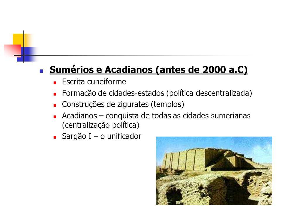 Sumérios e Acadianos (antes de 2000 a.C) Escrita cuneiforme Formação de cidades-estados (política descentralizada) Construções de zigurates (templos)