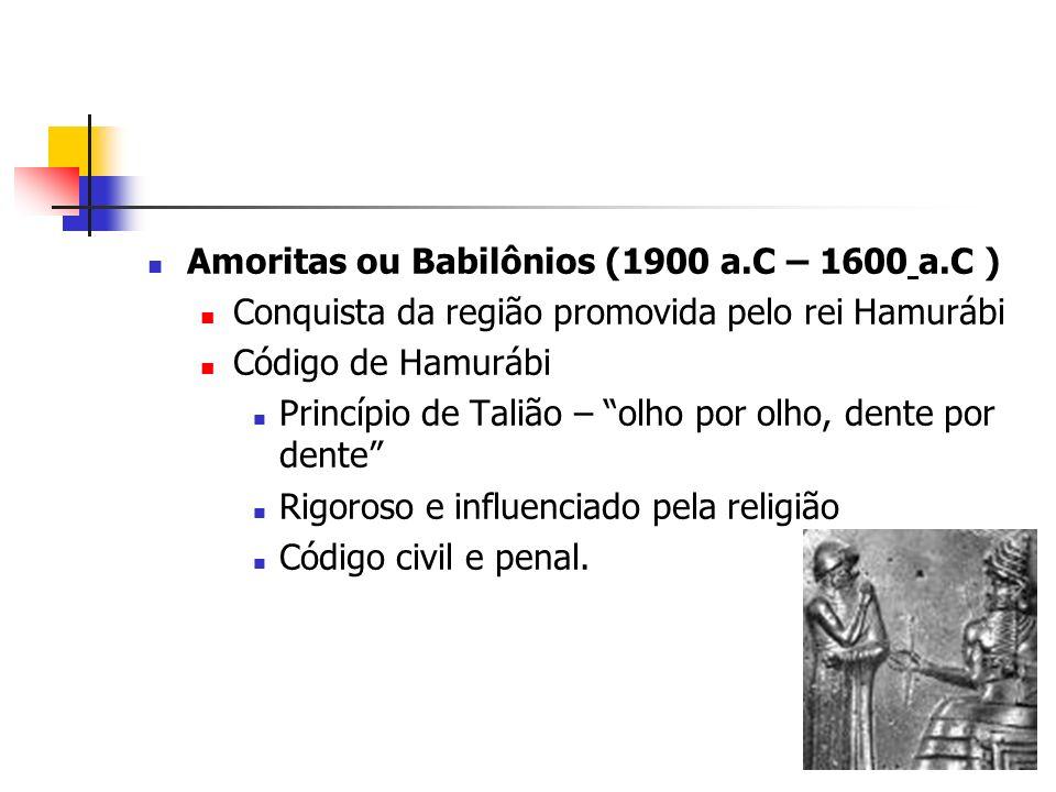 Amoritas ou Babilônios (1900 a.C – 1600 a.C ) Conquista da região promovida pelo rei Hamurábi Código de Hamurábi Princípio de Talião – olho por olho,