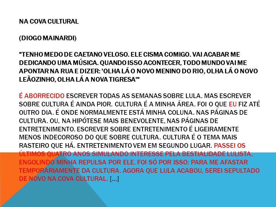 NA COVA CULTURAL (DIOGO MAINARDI) TENHO MEDO DE CAETANO VELOSO.