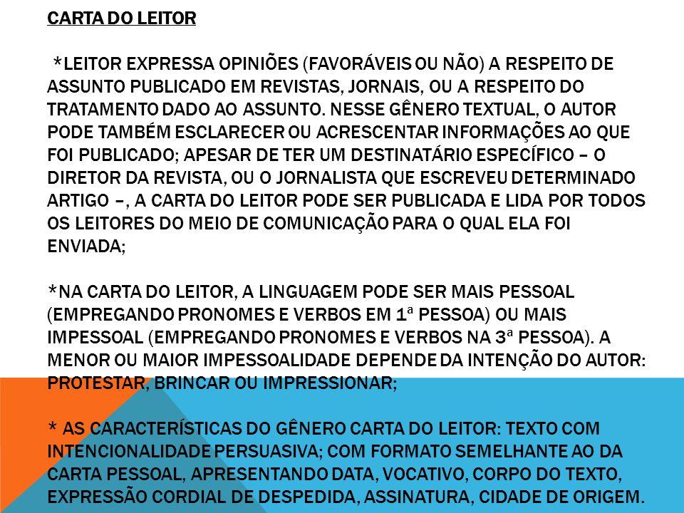 CARTA DO LEITOR *LEITOR EXPRESSA OPINIÕES (FAVORÁVEIS OU NÃO) A RESPEITO DE ASSUNTO PUBLICADO EM REVISTAS, JORNAIS, OU A RESPEITO DO TRATAMENTO DADO A