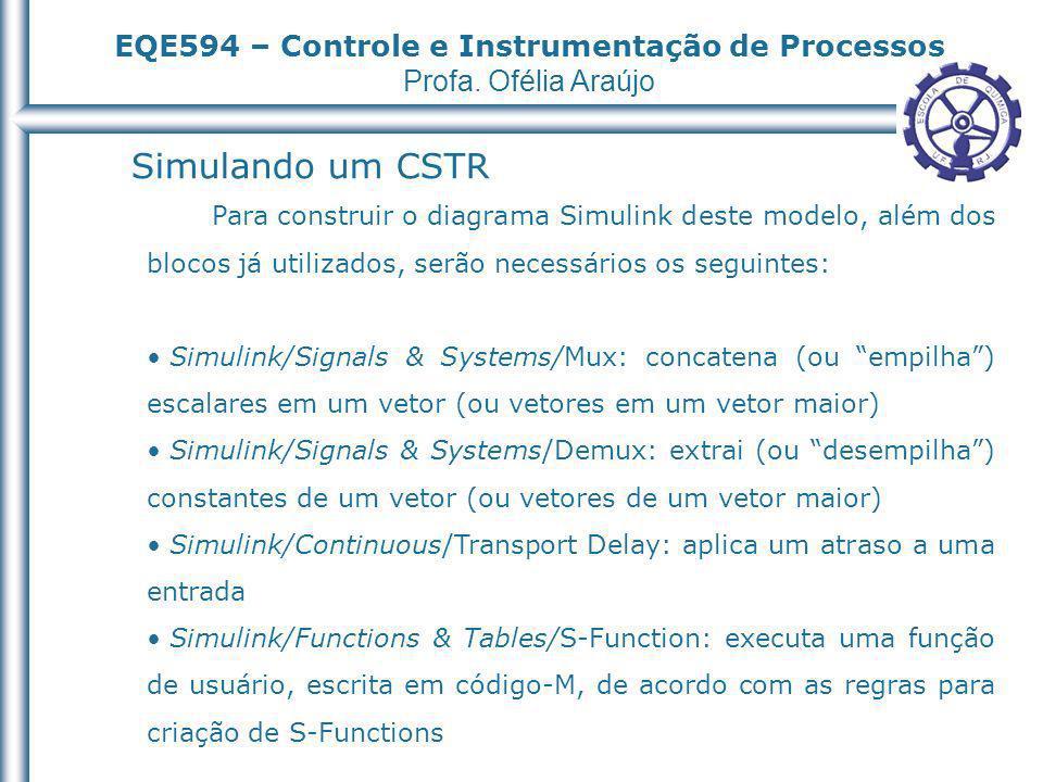 EQE594 – Controle e Instrumentação de Processos Profa. Ofélia Araújo Simulando um CSTR Para construir o diagrama Simulink deste modelo, além dos bloco
