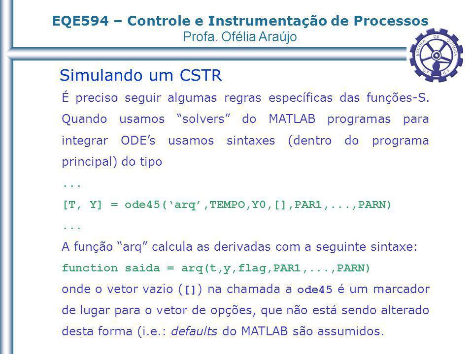EQE594 – Controle e Instrumentação de Processos Profa. Ofélia Araújo Simulando um CSTR É preciso seguir algumas regras específicas das funções-S. Quan