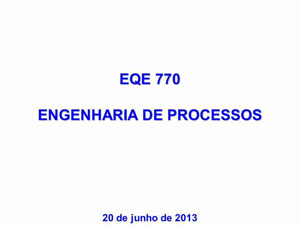 EQE 770 ENGENHARIA DE PROCESSOS 20 de junho de 2013