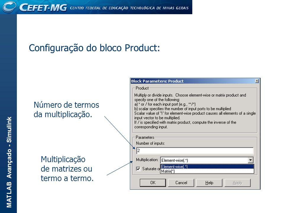 MATLAB Avançado - Simulink Configuração do bloco Product: Número de termos da multiplicação. Multiplicação de matrizes ou termo a termo.
