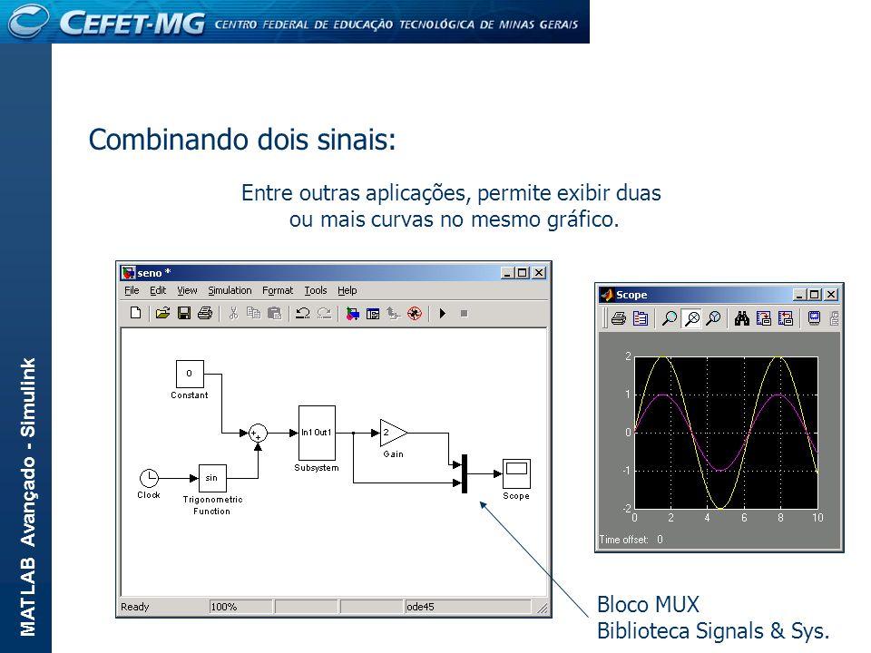 MATLAB Avançado - Simulink Combinando dois sinais: Entre outras aplicações, permite exibir duas ou mais curvas no mesmo gráfico. Bloco MUX Biblioteca