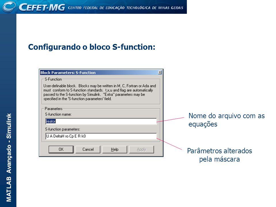 MATLAB Avançado - Simulink Configurando o bloco S-function: Nome do arquivo com as equações Parâmetros alterados pela máscara